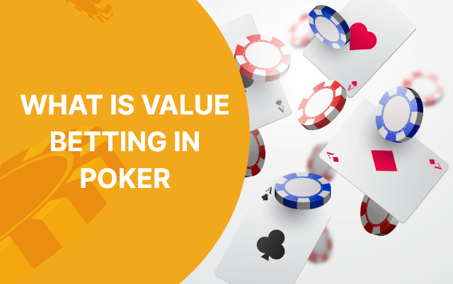 What Is Value Betting In Poker and How It Works